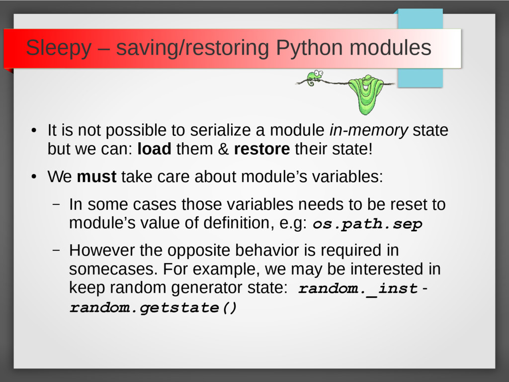 Sleepy – saving/restoring Python modules ● It i...