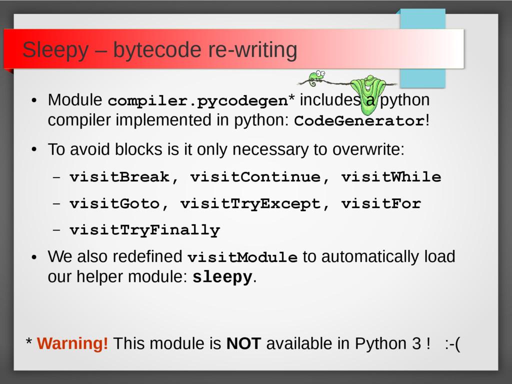 Sleepy – bytecode re-writing ● Module compiler....