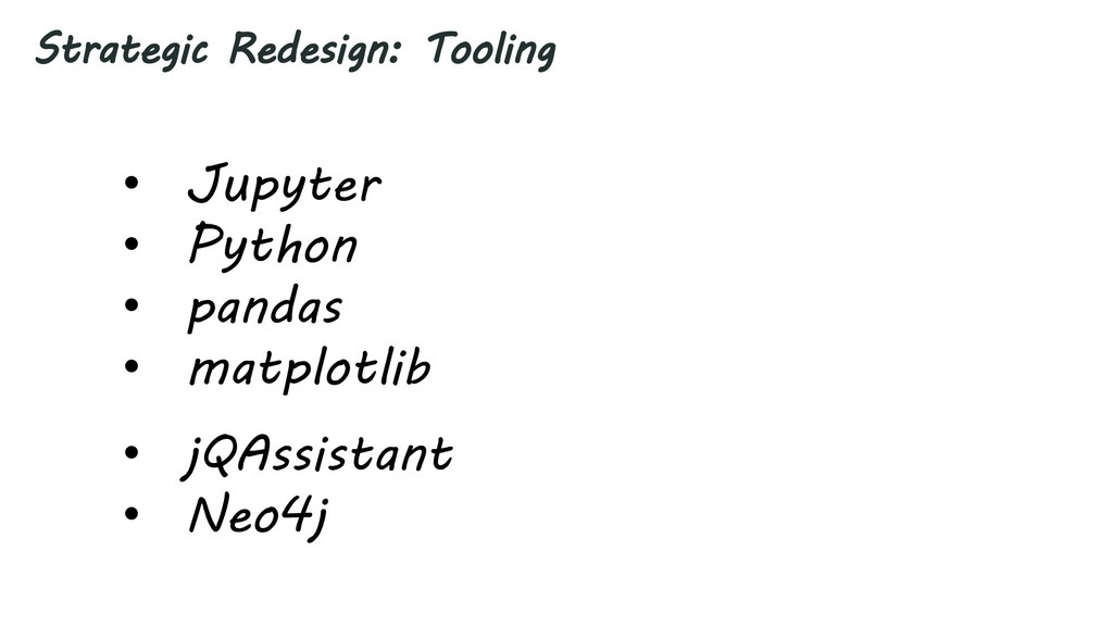 Strategic Redesign: Tooling • Jupyter • Python ...
