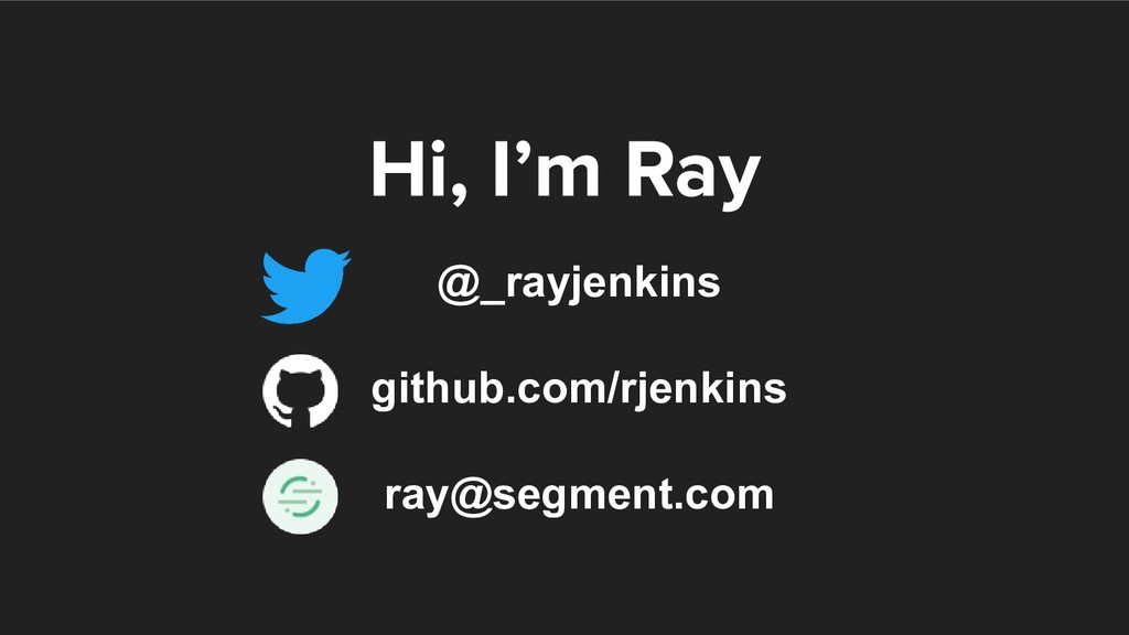 @_rayjenkins github.com/rjenkins ray@segment.com