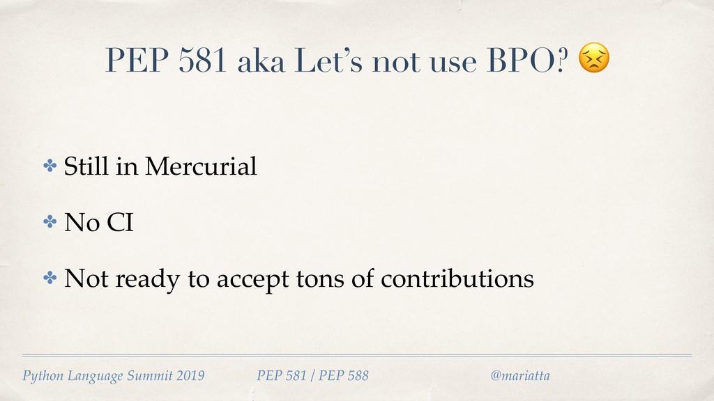 PEP 581 aka Let's not use BPO?  ✤ Still in Merc...