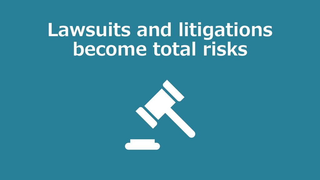 Lawsuits and litigations become total risks