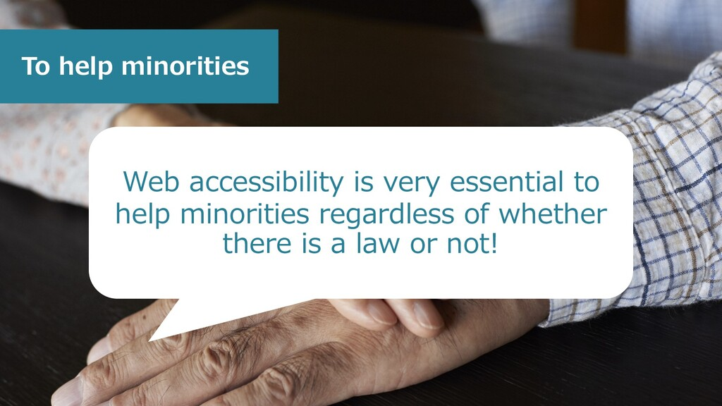 To help minorities Web accessibility is very es...