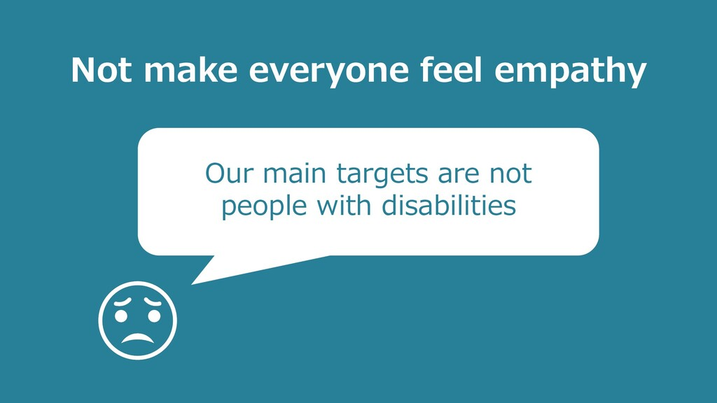 Our main targets are not people with disabiliti...