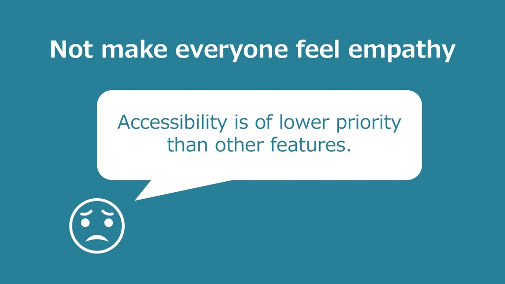 Accessibility is of lower priority than other f...