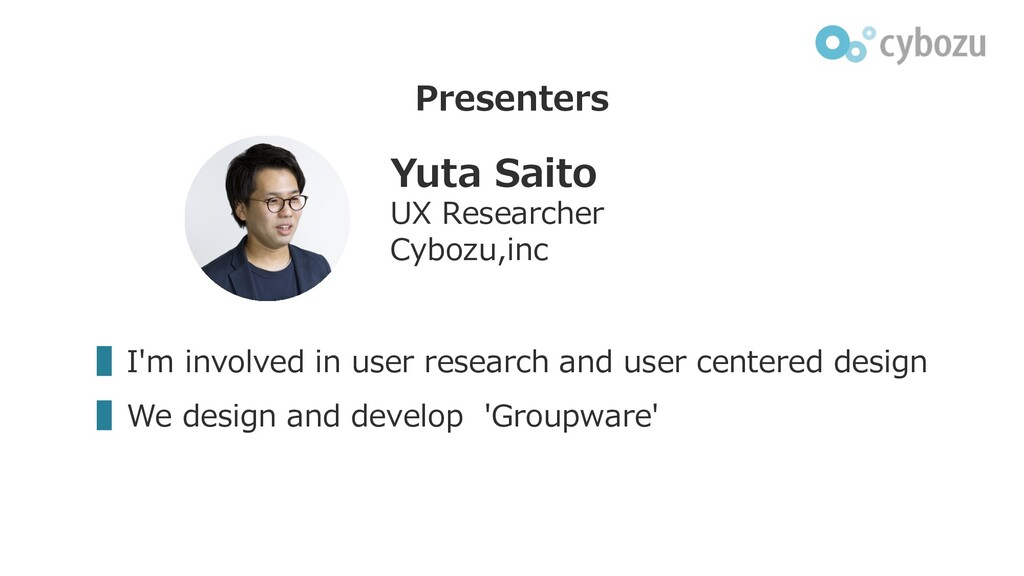 Presenters ▌I'm involved in user research and u...