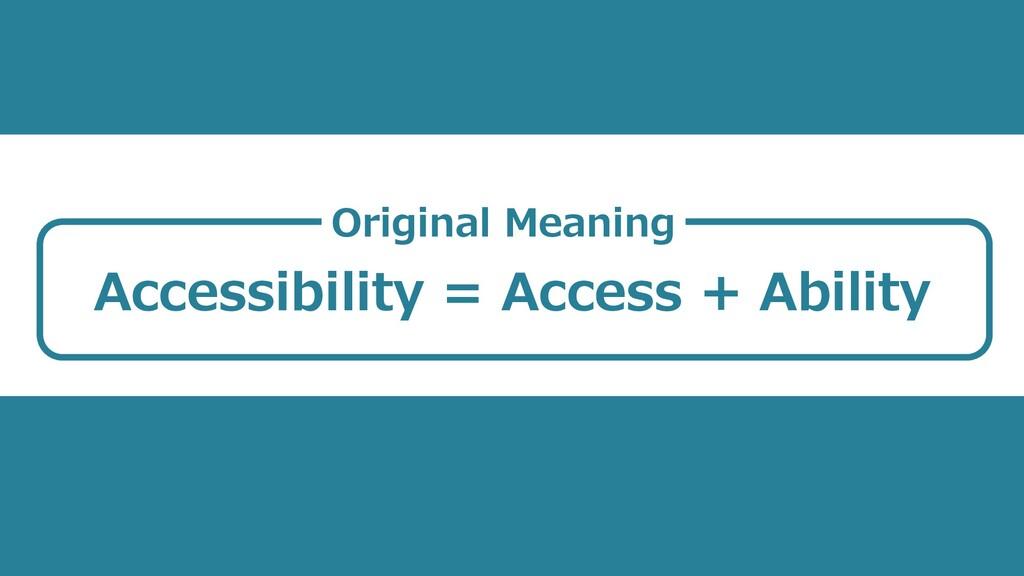 Accessibility = Access + Ability Original Meani...
