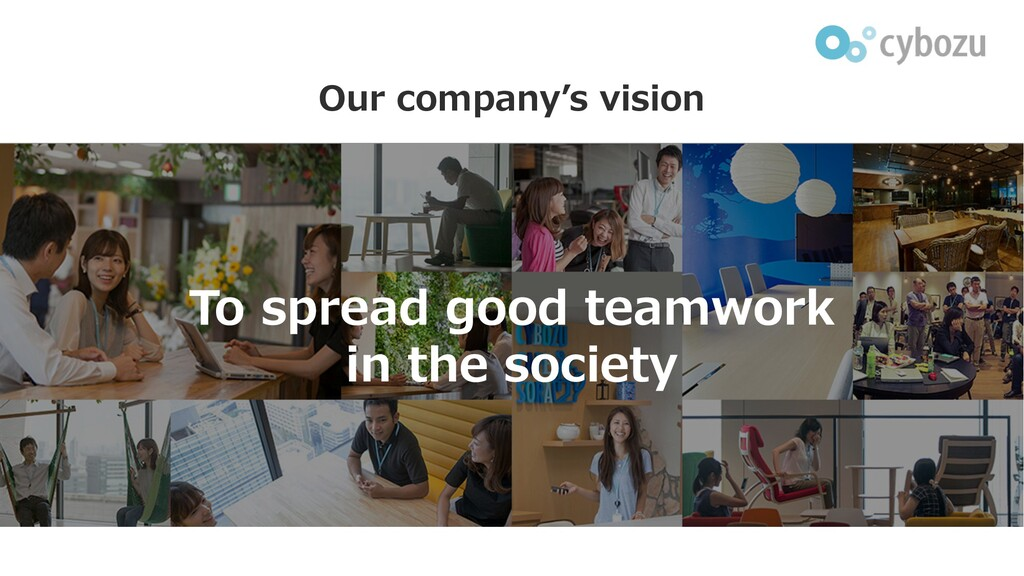 Our company's vision To spread good teamwork in...