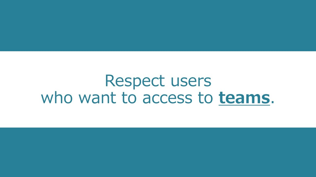 Respect users who want to access to teams.