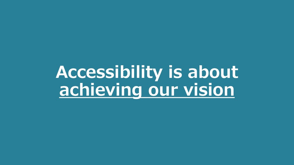Accessibility is about achieving our vision
