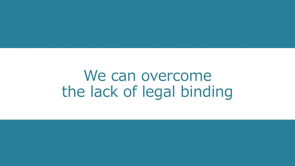 We can overcome the lack of legal binding