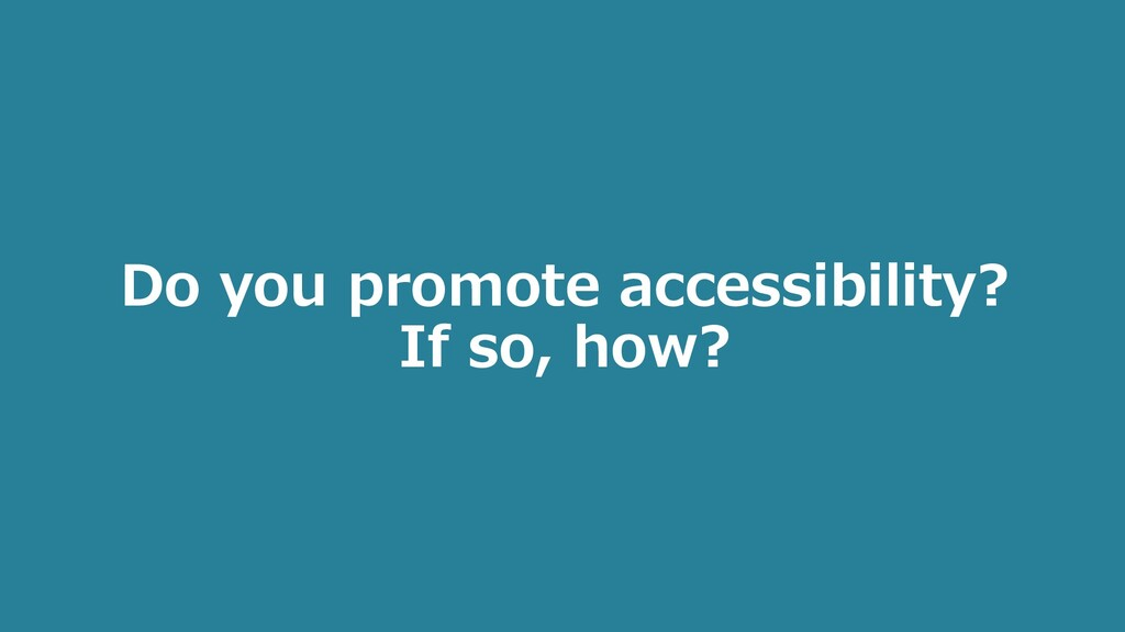Do you promote accessibility? If so, how?
