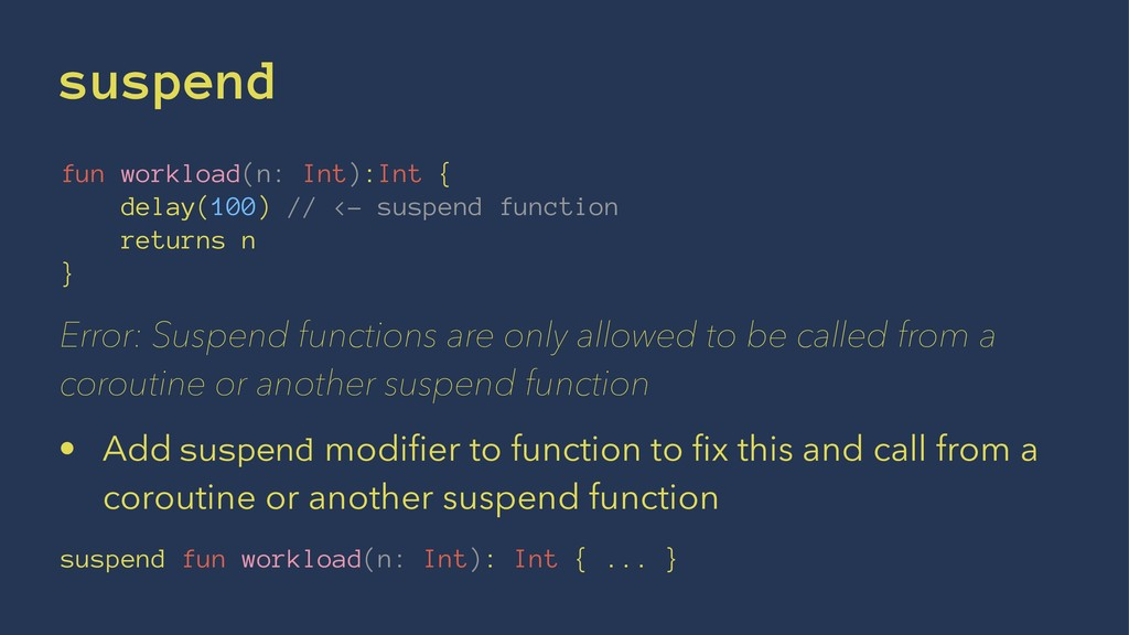 suspend fun workload(n: Int):Int { delay(100) /...