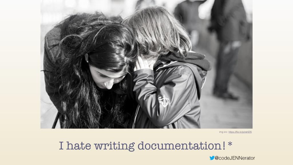 @codeJENNerator I hate writing documentation!* ...