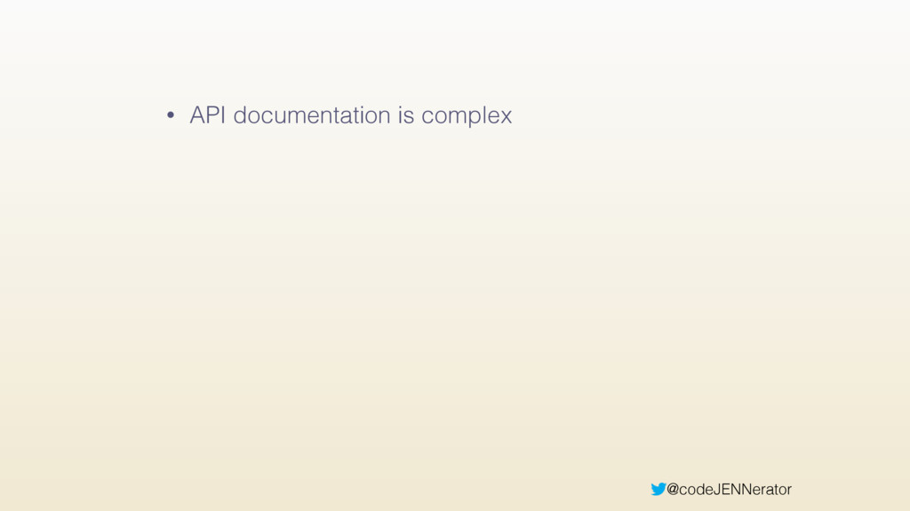 @codeJENNerator • API documentation is complex