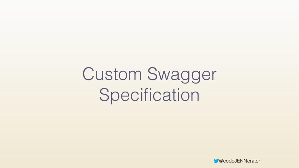 @codeJENNerator Custom Swagger Specification