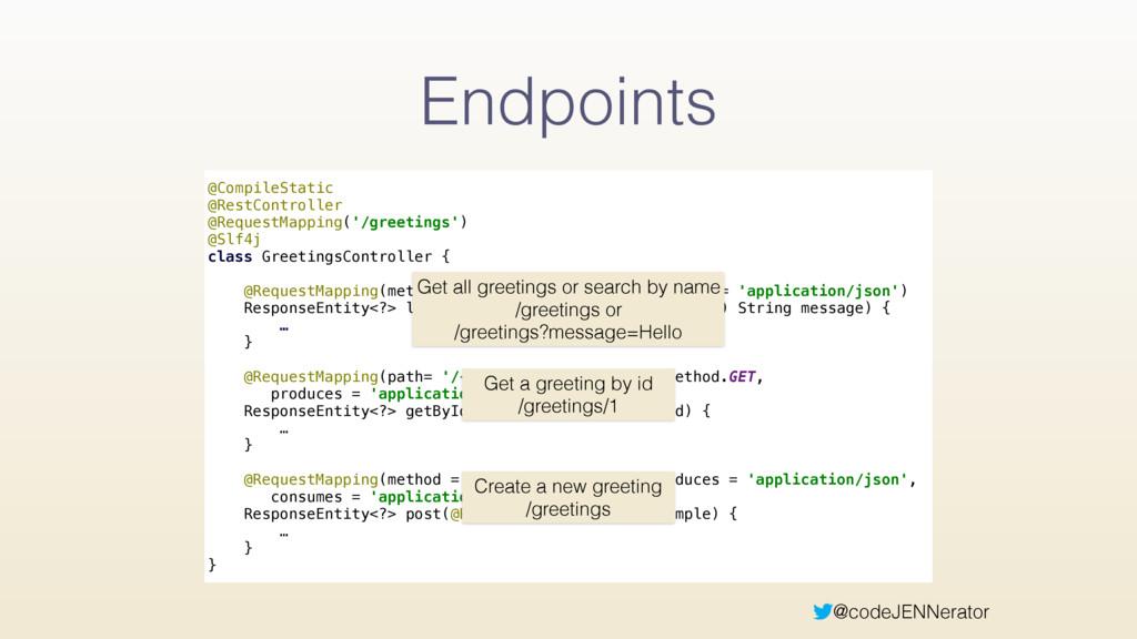 @codeJENNerator Endpoints @CompileStatic @Rest...