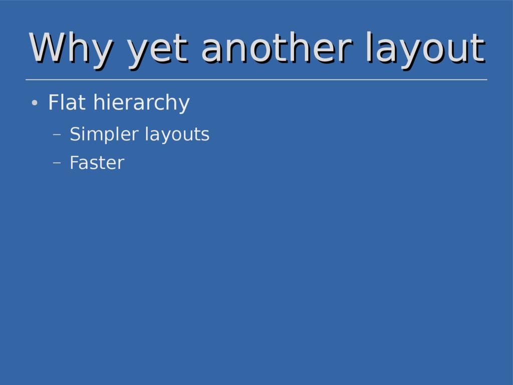Why yet another layout Why yet another layout ●...