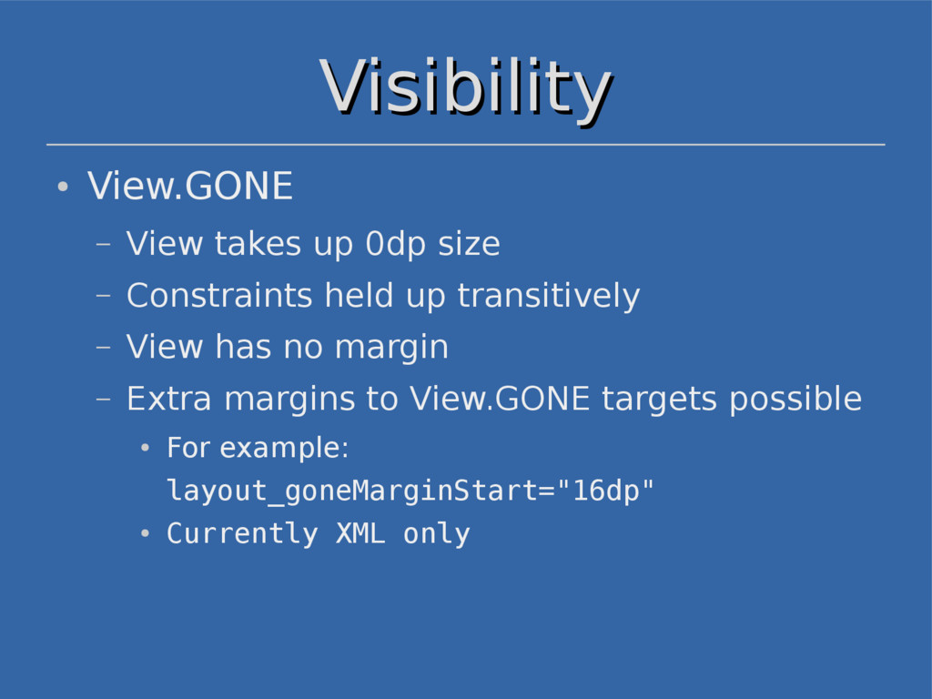 Visibility Visibility ● View.GONE – View takes ...