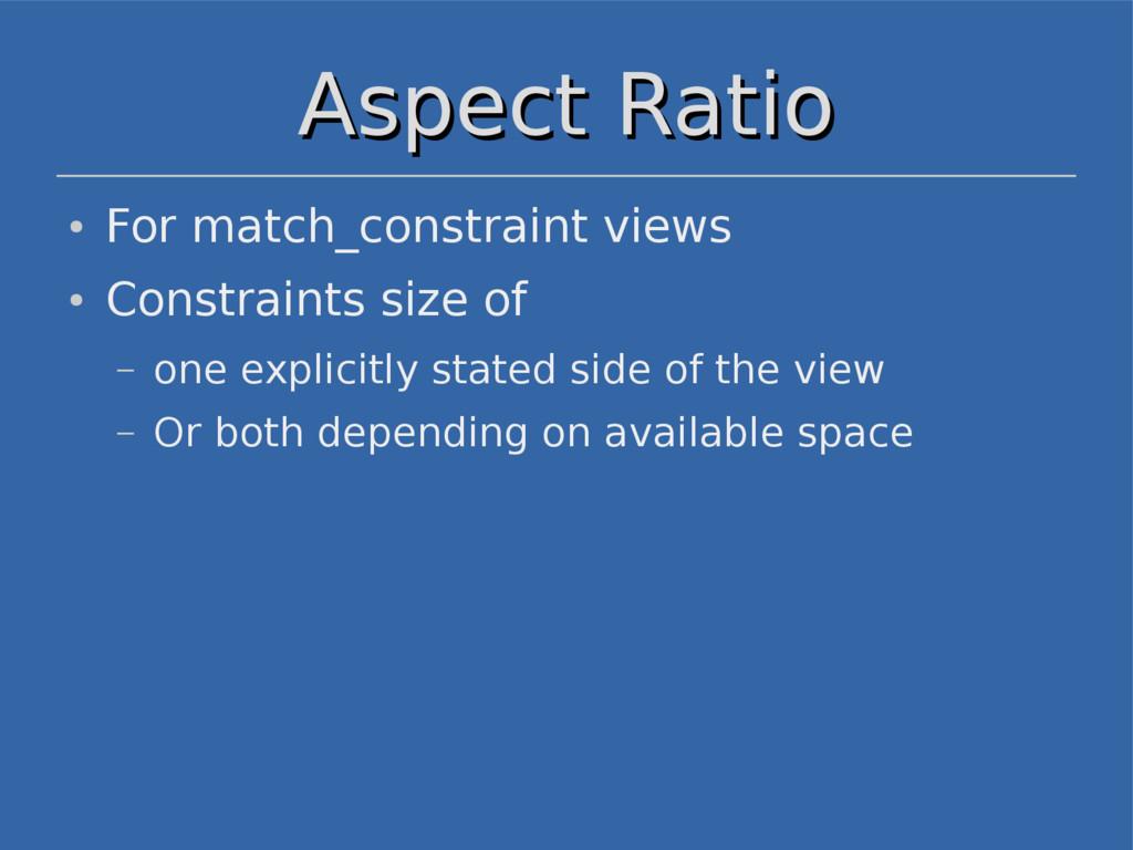 Aspect Ratio Aspect Ratio ● For match_constrain...