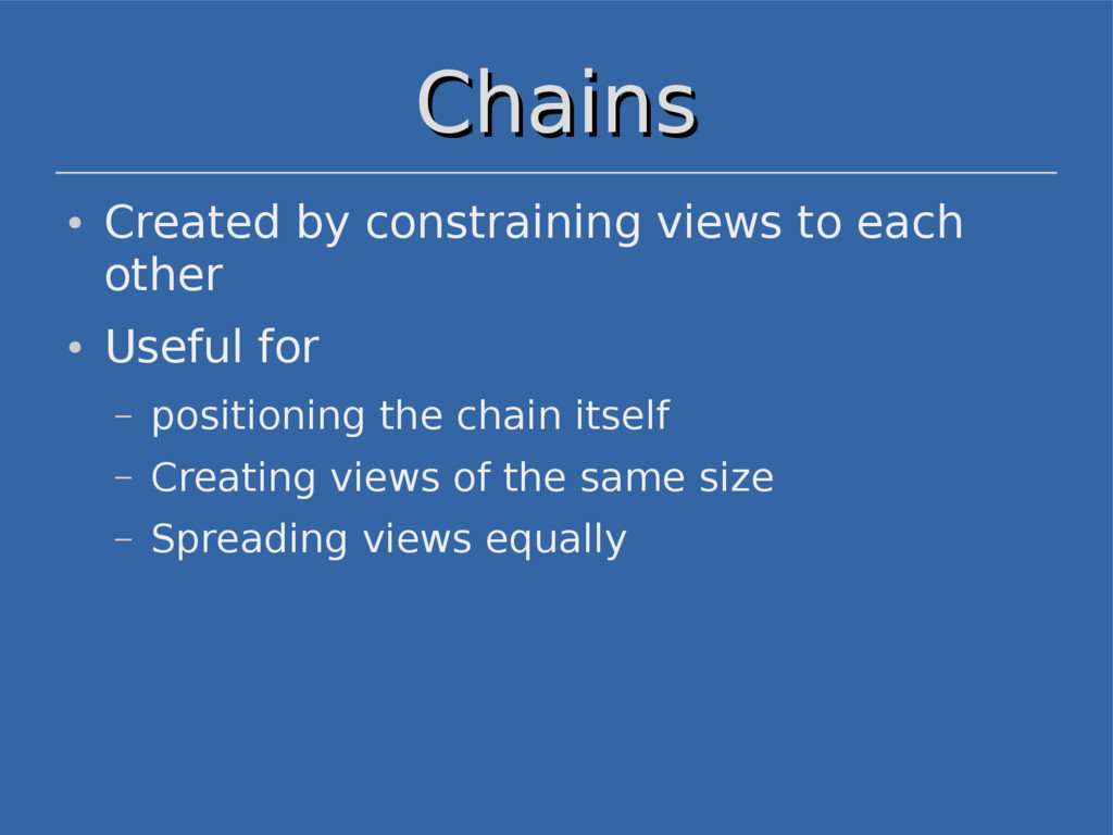 Chains Chains ● Created by constraining views t...