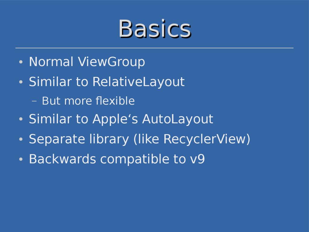 Basics Basics ● Normal ViewGroup ● Similar to R...