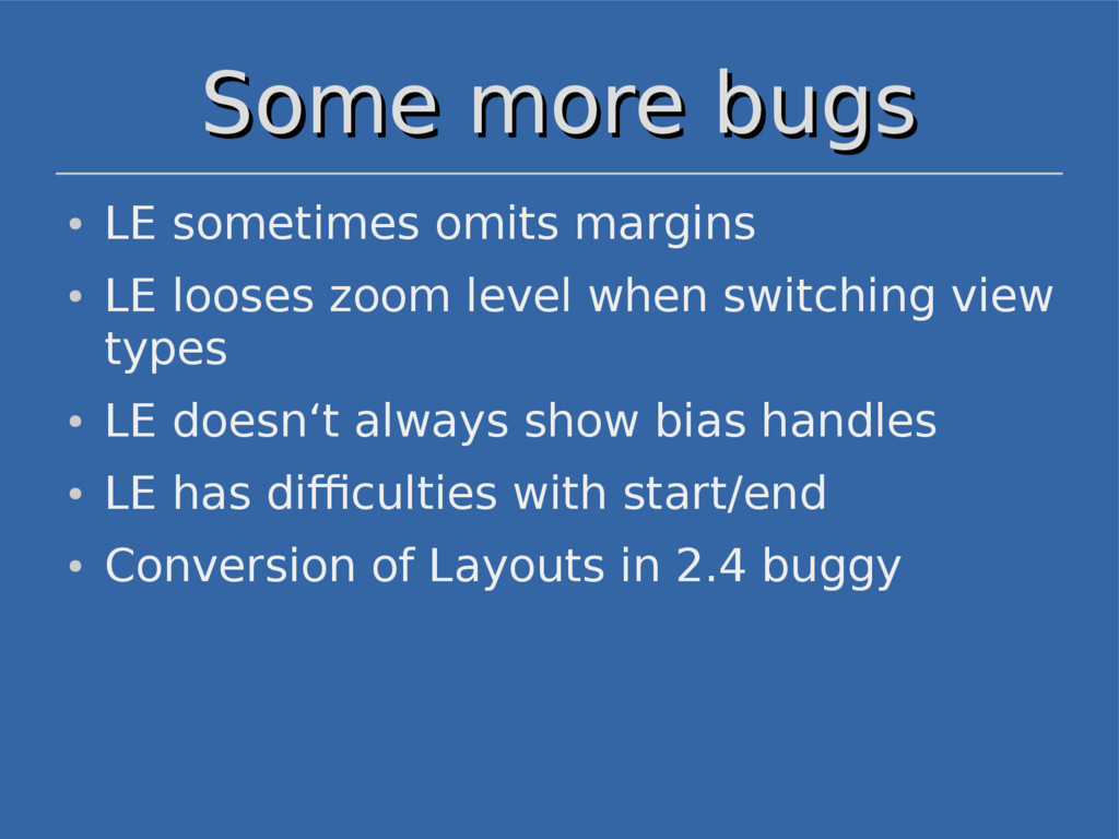 Some more bugs Some more bugs ● LE sometimes om...