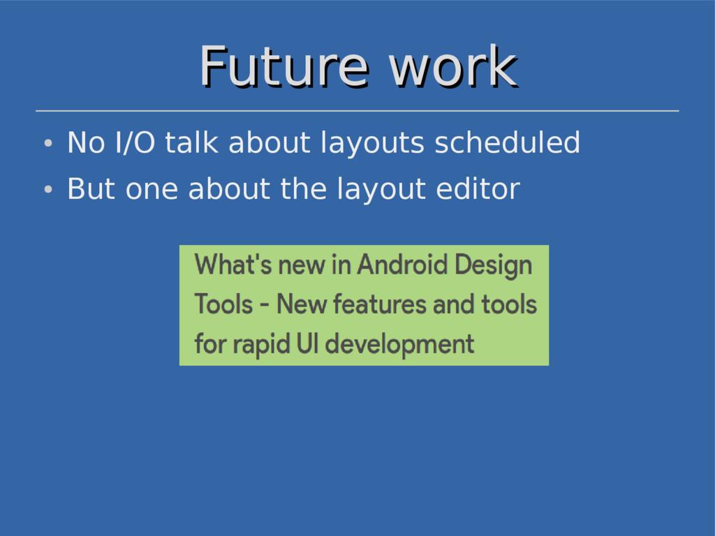 Future work Future work ● No I/O talk about lay...