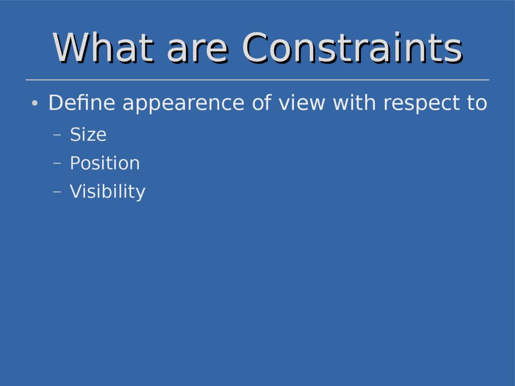 What are Constraints What are Constraints ● Def...