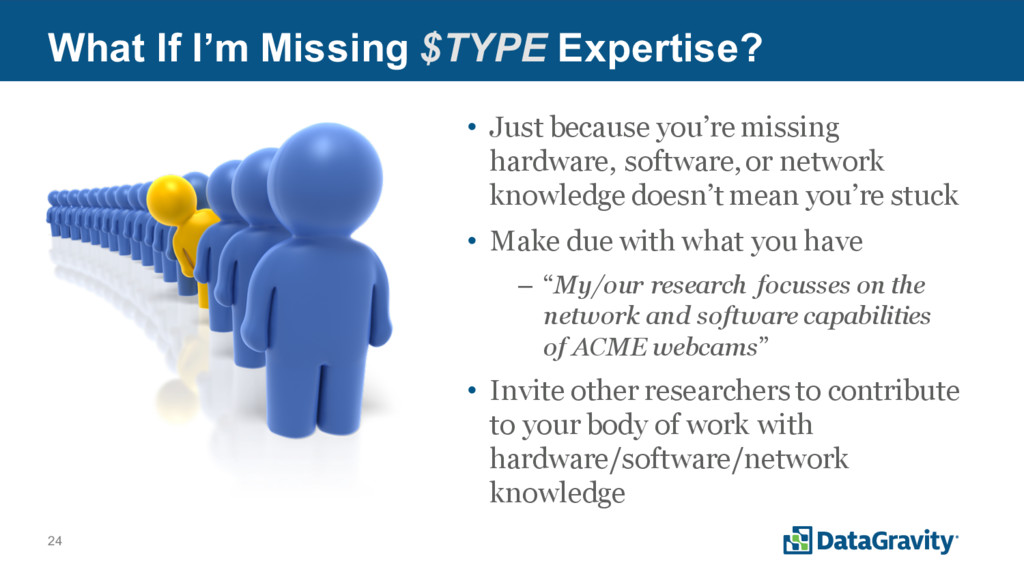 24 What If I'm Missing $TYPE Expertise? • Just ...