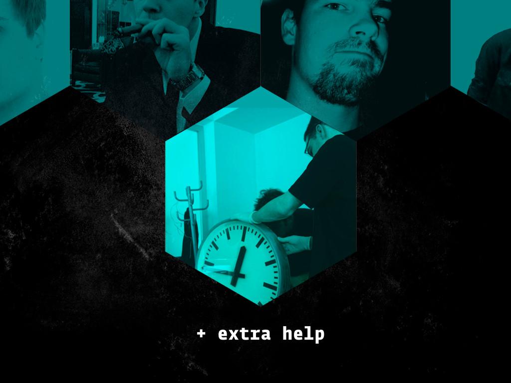 + extra help