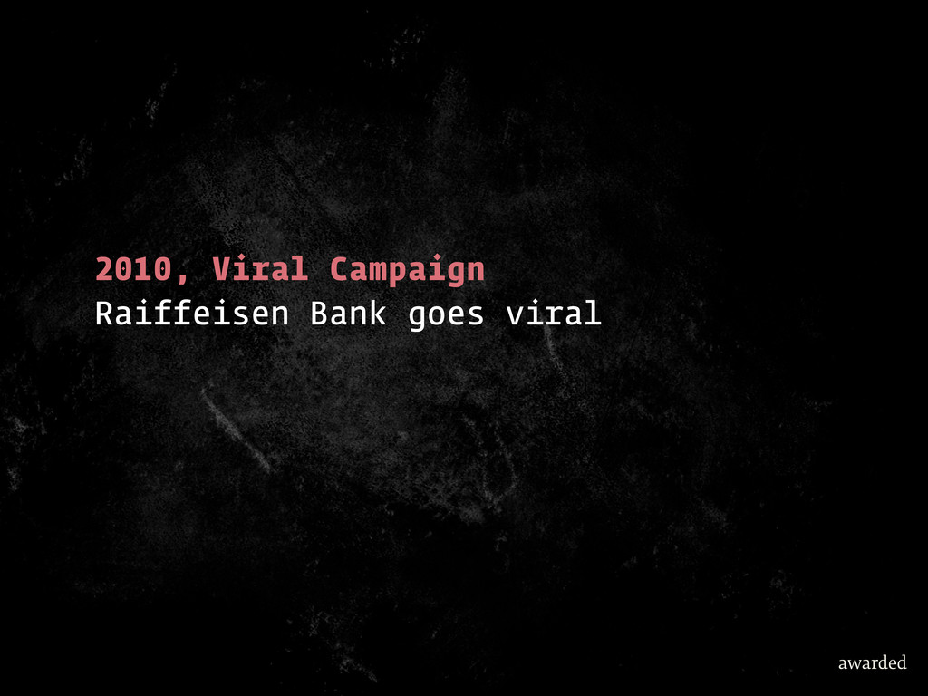 2010, Viral Campaign Raiffeisen Bank goes viral...