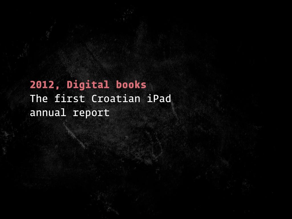 2012, Digital books The first Croatian iPad ann...