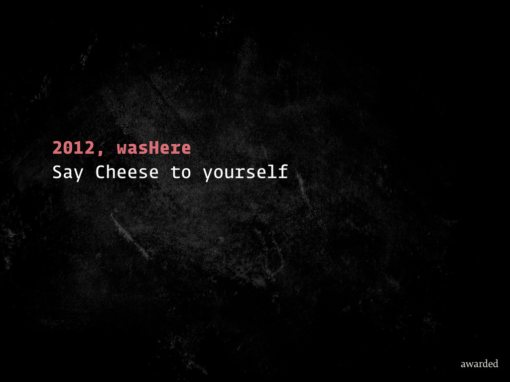 2012, wasHere Say Cheese to yourself awarded