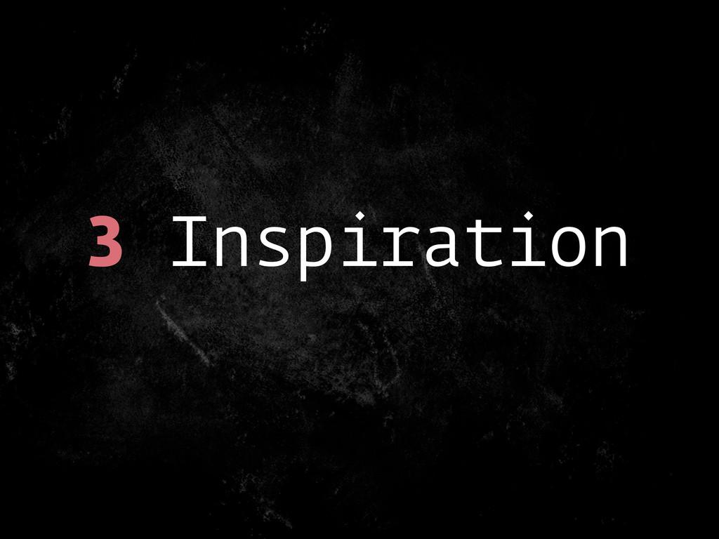 3 Inspiration