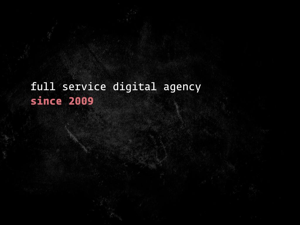 full service digital agency since 2009