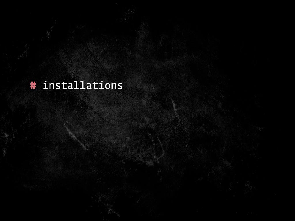 # installations