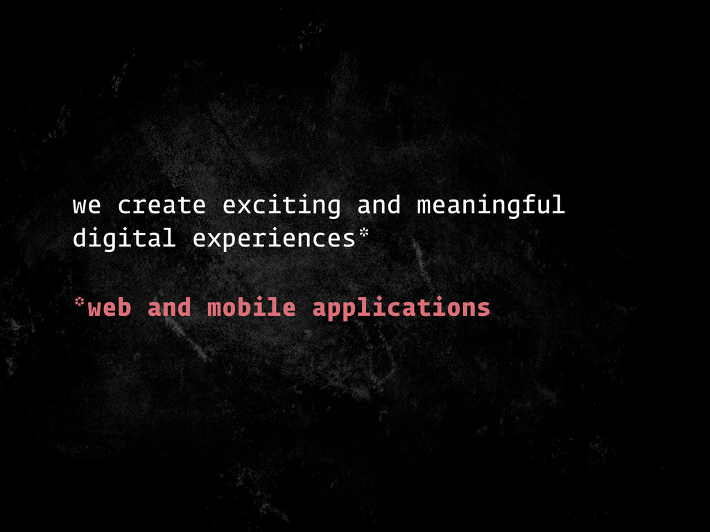 we create exciting and meaningful digital exper...