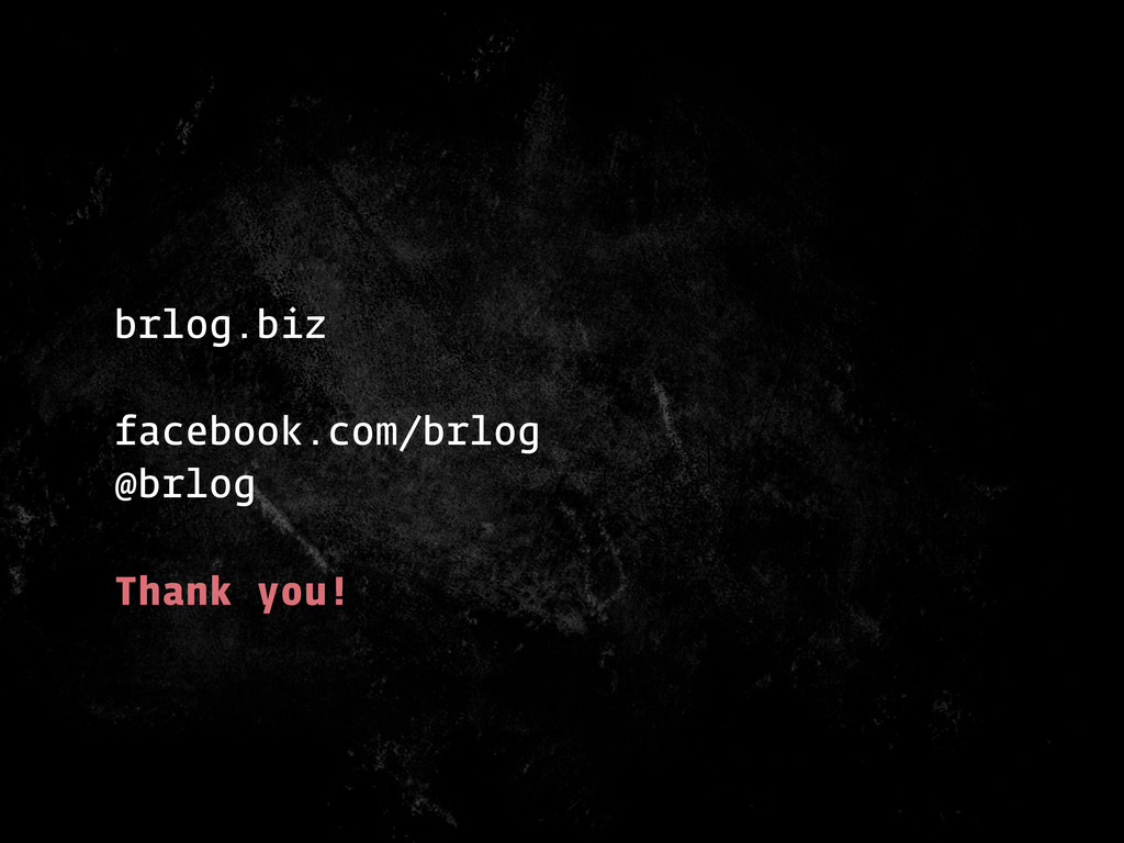 brlog.biz facebook.com/brlog @brlog Thank you!