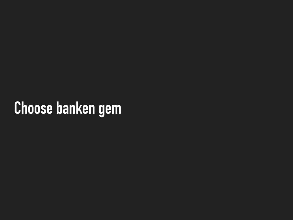 Choose banken gem