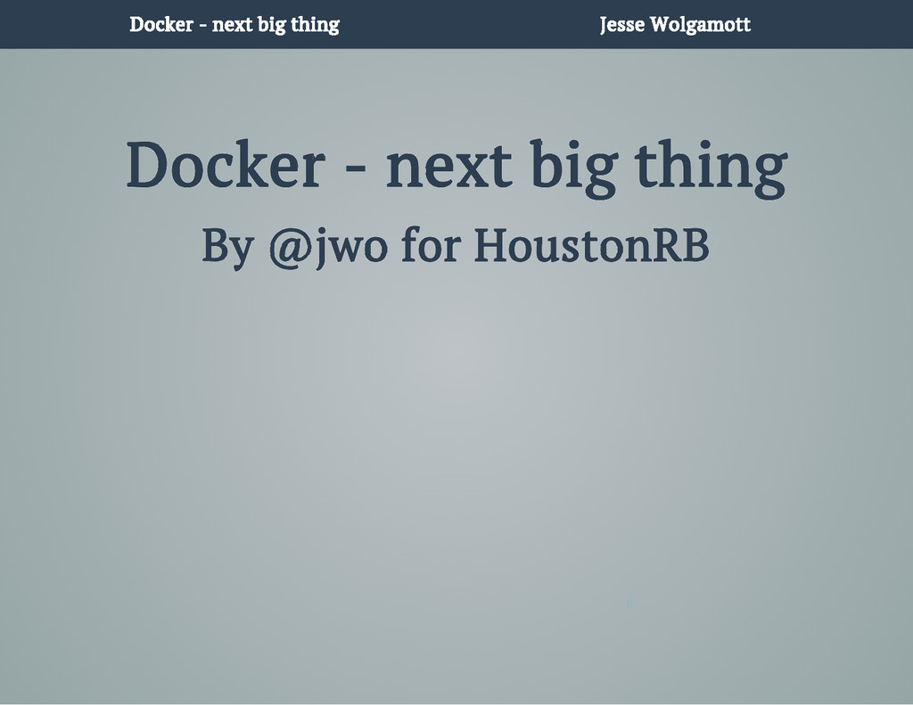Docker - next big thing Jesse Wolgamott Docker ...