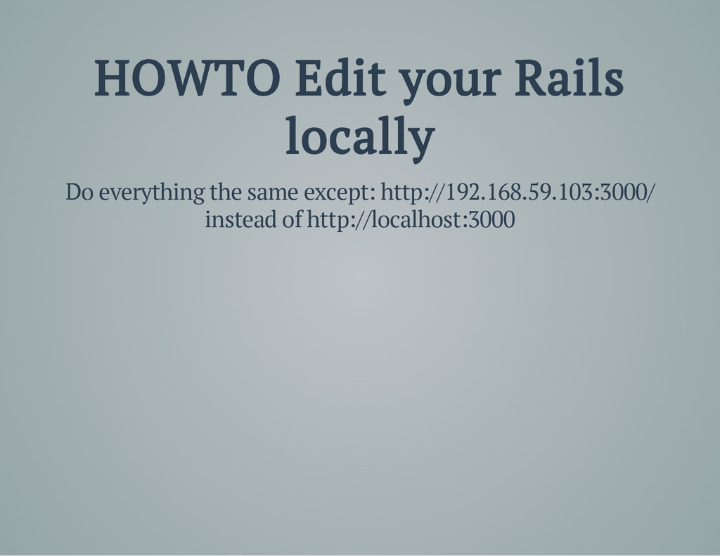 HOWTO Edit your Rails locally Do everything the...