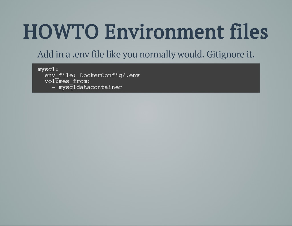 HOWTO Environment files Add in a .env file like...