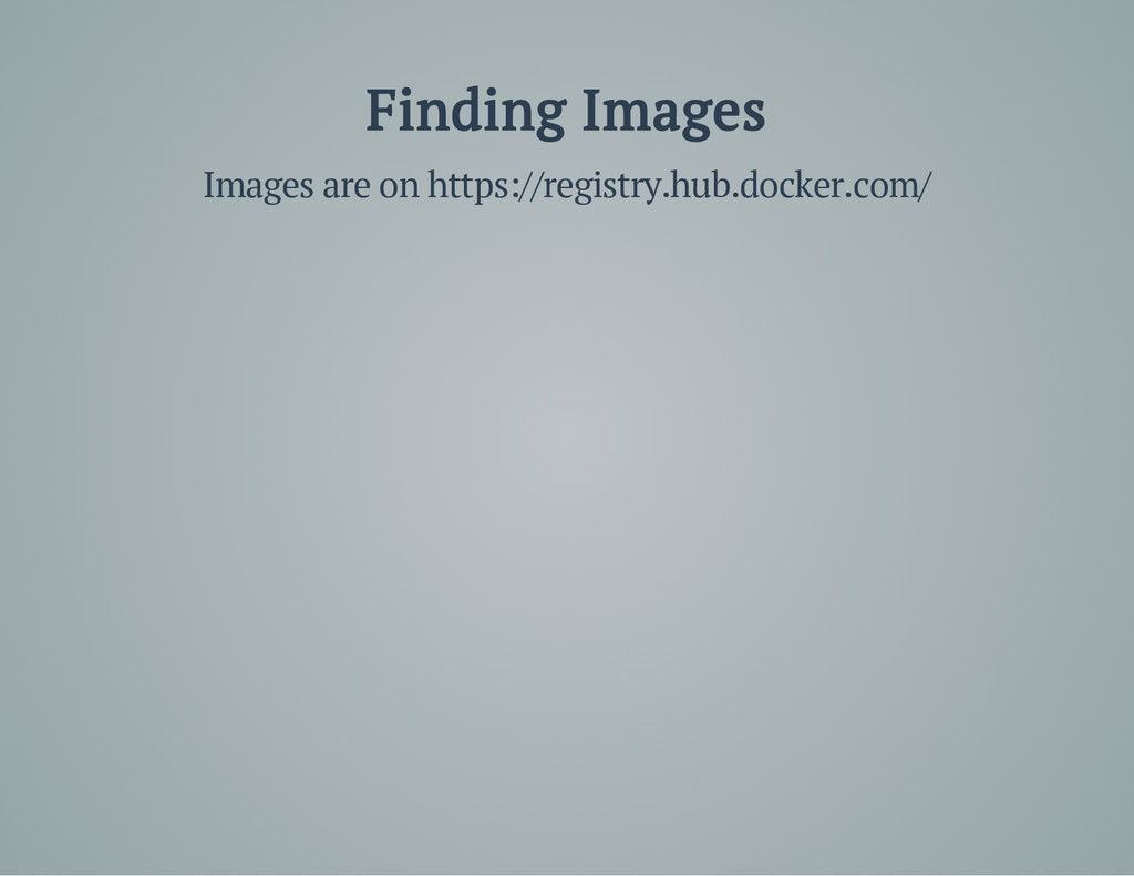 Finding Images Images are on https://registry.h...