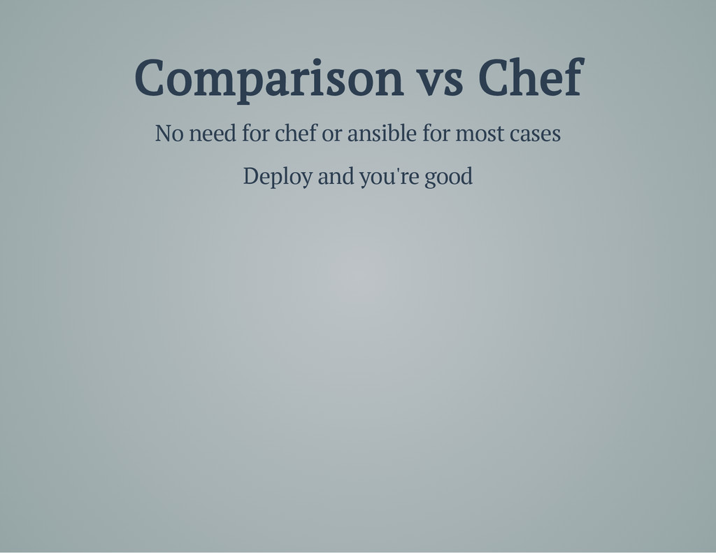 Comparison vs Chef No need for chef or ansible ...