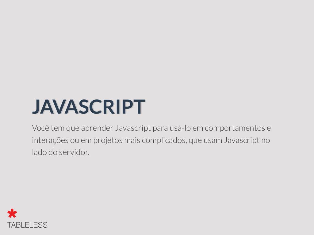Você tem que aprender Javascript para usá-lo em...