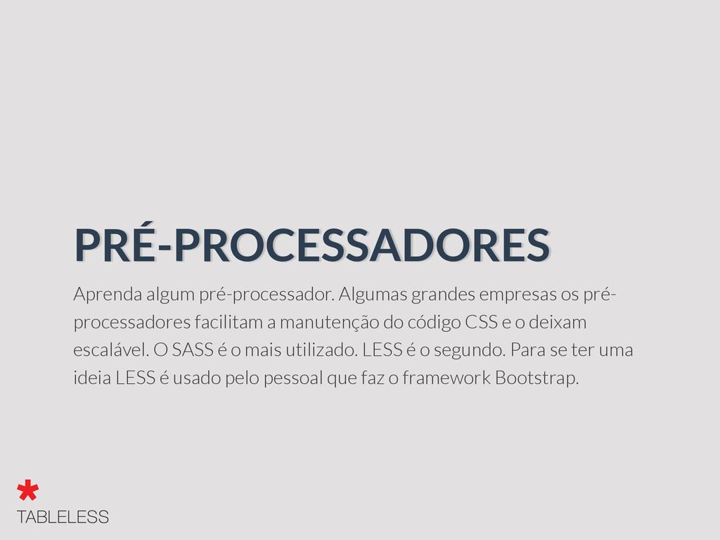 Aprenda algum pré-processador. Algumas grandes ...