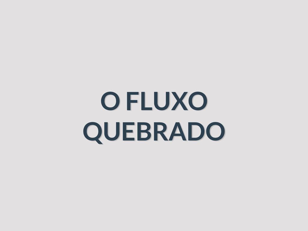 O FLUXO QUEBRADO