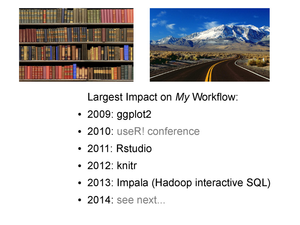 Largest Impact on My Workflow: ● 2009: ggplot2 ...