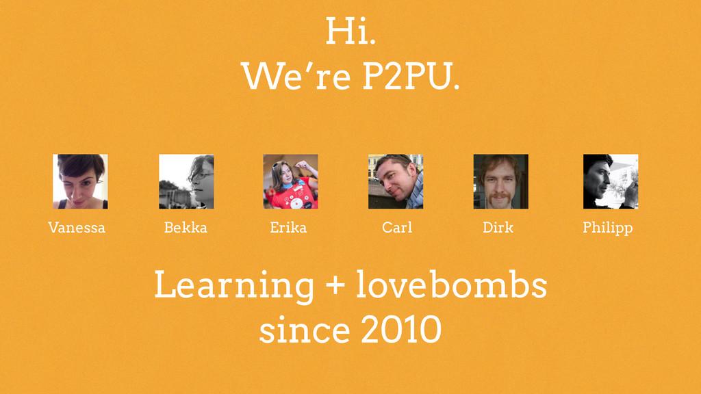 Hi. We're P2PU. Vanessa Bekka Erika Carl Dirk P...